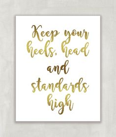 Keep Your Heels Head and Standards High, Inspirational printable, motivational wall art, Fashionista FAUX GOLD Typography Quote Art Print -8x10 UNFRAMED. This listing is for an inspirational print with a great saying and quote. Inspirational wall art is always uplifting. The prints and posters will delight you. You will receive one 8x10 print created digitally on professional premium satin-gloss luster 68 lb weight photo paper. This paper really brings out the colors and richness of the…