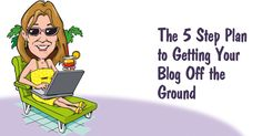 The 5 Step Plan to Getting Your Blog Off the Ground