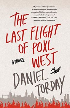 The Last Flight of Poxl West: A Novel by Daniel Torday