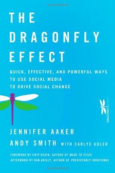 The Dragonfly Effect: Quick, Effective, and Powerful Ways To Use Social Media to Drive Social Change by Jennifer Aaker, Andy Smith, Dan Ariely and Chip Heath One Note Microsoft, Power Of Social Media, Social Business, Social Change, Computer Technology, Change The World, Reading Lists, Social Networks, Socialism