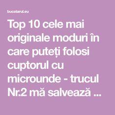 Top 10 cele mai originale moduri în care puteți folosi cuptorul cu microunde - trucul Nr.2 mă salvează mereu! - Bucatarul Mai