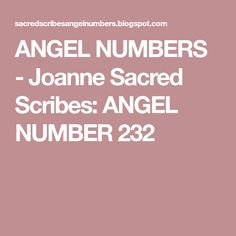 ANGEL NUMBERS - Joanne Sacred Scribes: ANGEL NUMBER 232