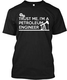 Trust Me, I'm A Petroleum Engineer  #Teespring