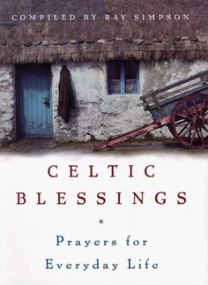Celtic Blessings: Prayers for Everyday Life by Ray Simpson https://www.amazon.com/dp/0829413448/ref=cm_sw_r_pi_dp_x_prbdzbTDCSSNT