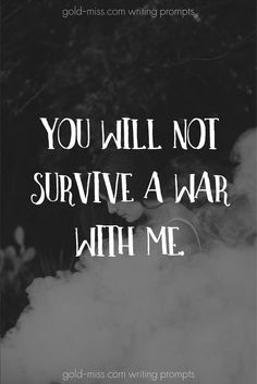 A threat to Arbella before she unlocks Aleha You will not survive a war with me, Story starters and writing prompts for writing fiction. Writing tips and more by Gold Miss. Journal Writing Prompts, Dialogue Prompts, Creative Writing Prompts, Story Prompts, Fantasy Writing Prompts, Poetry Prompts, Writing Prompts For Writers, Writing Help, Writing A Book