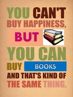 """You can't buy happiness, but you can buy books. And that's kind of the same thing."""