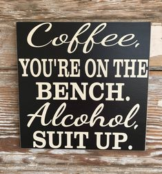 Coffee, You're On The Bench. Alcohol, Suit Up. Funny Sign by DropALineDesigns on Etsy sprche Coffee, You're On The Bench. Alcohol, Suit Up. Sign Quotes, Me Quotes, Funny Quotes, Sign Sayings, Hilarious Sayings, Hilarious Animals, 9gag Funny, Funny Alcohol Quotes, Friend Sayings