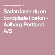 Sådan laver du en bordplade i beton - Aalborg Portland A/S