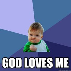 Christian Memes-- THE THING TO BE PROUD OF MOST!!! awww best Catholic/Christian meme eva