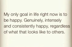Goal, happy, genuinely, intensely, consistently, regardless what it looks like