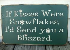 Quotes About Love : If kisses were snowflakes I'd send you a blizzard. - Hall Of Quotes Cute Quotes, Great Quotes, Quotes To Live By, Inspirational Quotes, Random Quotes, Funny Quotes, Quirky Quotes, Awesome Quotes, Motivational Quotes