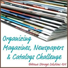 Organizing magazines, newspapers and catalogs challenge on Home Storage Solutions 101 {part of the 52 Week Organized Home Challenge} - way to get rid of LOTS of paper clutter all at once!