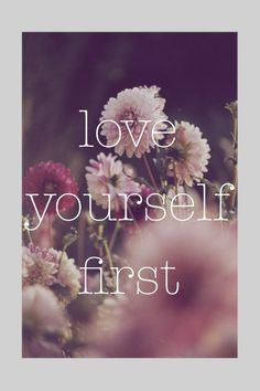 love. yourself. first. // #quote