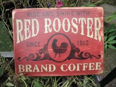 Primitive rustic wood sign, country decor ,Rise and Shine with Red Rooster Brand Coffee