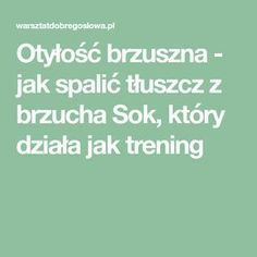 Otyłość brzuszna - jak spalić tłuszcz z brzucha Sok, który działa jak trening Uti Remedies, Natural Remedies For Heartburn, Herbal Remedies, Health Remedies, Interstitial Cystitis, Wellness, Detox Drinks, Health Motivation, Healthy Nutrition