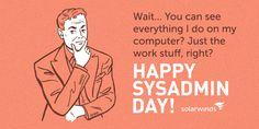 Sysadmin Day, Ecards, Humor, Memes, Happy, E Cards, Humour, Meme, Funny Photos