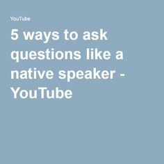 5 ways to ask questions like a native speaker - YouTube