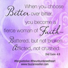 Yes, I am better. I'm stronger and thankful for God's grace.  Broken hearts gets healed and restored. New beginnings.  Hope for a brighter exciting future. I am loved