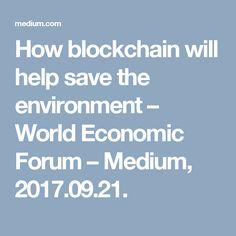 How blockchain will help save the environment – World Economic Forum – Medium, 2017.09.21.