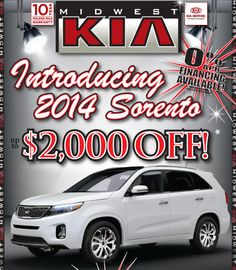 Midwest Kia currently have the new redesigned 2014 Kia Sorento! Hurry in to take advantage of our $2,000 off special and 0% APR financing.