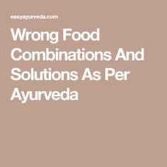 Wrong Food Combinations And Solutions As Per Ayurveda