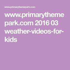 www.primarythemepark.com 2016 03 weather-videos-for-kids