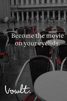 I want to become the movie on your eyelids.