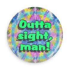 Funny Buttons - Custom Buttons - Promotional Badges - Funny 60s Psychedelic Pins - Wacky Buttons - Outta sight, man!