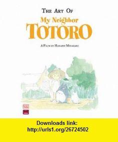 The Art of My Neighbor Totoro A Film by Hayao Miyazaki (9781591166986) Hayao Miyazaki , ISBN-10: 1591166985  , ISBN-13: 978-1591166986 ,  , tutorials , pdf , ebook , torrent , downloads , rapidshare , filesonic , hotfile , megaupload , fileserve