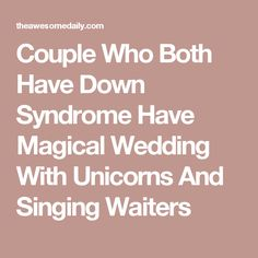 Couple Who Both Have Down Syndrome Have Magical Wedding With Unicorns And Singing Waiters