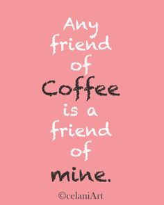 """Any Friend of Coffee is a Friend of Mine""    [Photo Art by ~Alexandra Celani~ Manchester, New Hampshire, United States]   [etsy shop ~ celaniArt  Photography and Prints by Alexandra Celani]"