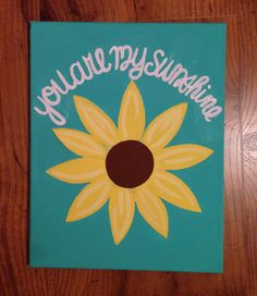A personal favorite from my Etsy shop https://www.etsy.com/listing/224876934/you-are-my-sunshine-quote-with-sunflower