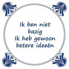 Tegeltjeswijsheid.nl - een uniek presentje - Ik ben niet bazig