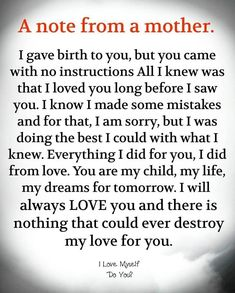 A Note From A Mother life quotes quotes quote life mother mother quotes life quotes and sayings Son Quotes From Mom, Mother Son Quotes, Mothers Love Quotes, Mommy Quotes, Quotes For Kids, Quotes To Live By, Love My Daughter Quotes, Mothers Quotes To Children, Sayings About Daughters