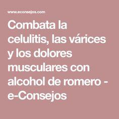 Combata la celulitis, las várices y los dolores musculares con alcohol de romero - e-Consejos
