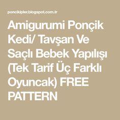 Amigurumi Ponçik Kedi/ Tavşan Ve Saçlı Bebek Yapılışı (Tek Tarif Üç Farklı Oyuncak) FREE PATTERN Math Equations, Pattern, Free, Crochet, Amigurumi, Puppets, Patterns, Ganchillo, Model