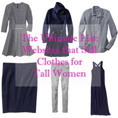 The ultimate list of websites that sell clothes for tall women: American Eagle Outfitters - Offers long and extra-long selection of jeans. Alloy Apparel - Offers a tall shop with extended lengths. Ann Taylor - Offers a tall selection ASOS - Offers a tall selection and some jeans ...