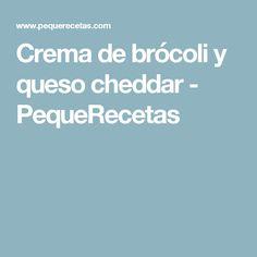 Crema de brócoli y queso cheddar - PequeRecetas