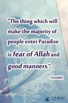 """""""The thing which will make the majority of people enter Paradise is fear of Allah and good manners."""" (Tirmidhi)"""