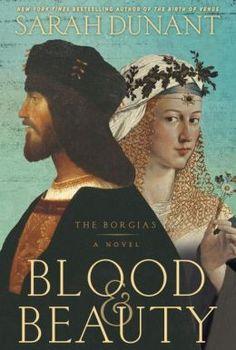 Blood & Beauty: The Borgias      by     Sarah Dunant