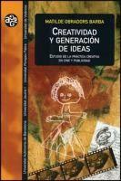 Creatividad y generación de ideas : estudio de la práctica creativa  en cine y publicidad / Matilde Obradors Barba http://encore.fama.us.es/iii/encore/record/C__Rb1919157?lang=spi