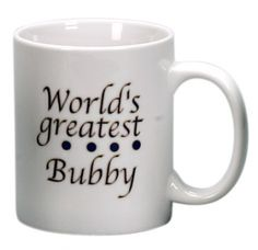 "World's Greatest Bubby Coffee Mug  This White Ceramic Coffee Mug Is A Great Gift For The ""World's Greatest Bubby""!"