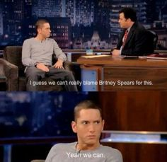 ALWAYS blame Britney Spears! Lol Eminem's face! Too funny Cx