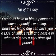 Hire a planner (i.e. Me!) when planning your wedding. It will save you a lot of time and stress.