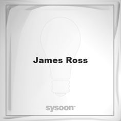 James Ross: Page about James Ross #member #website #sysoon #about