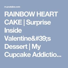 RAINBOW HEART CAKE | Surprise Inside Valentine's Dessert | My Cupcake Addiction + Nestle Toll House - YouTube