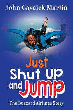 Just Shut Up and Jump by John Martin http://www.amazon.com/dp/1628650443/ref=cm_sw_r_pi_dp_DT3.tb02M83ZZ