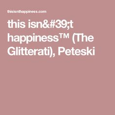this isn't happiness™ (The Glitterati), Peteski