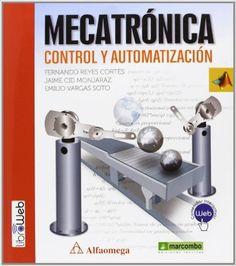 Mecatrónica : control y automatización / Fernando Reyes Cortés, Jaime Cid Monjaraz, Emilio Vargas Soto Barcelona : Marcombo, 2014