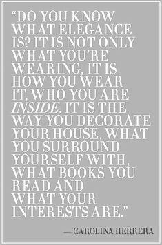 elegance via carolina herrera.  quotes.  wisdom.  advice.  life lessons.